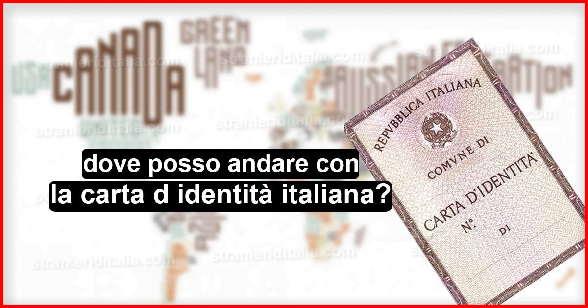 dove posso andare con la carta d identità italiana?