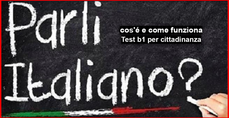 livello b1 italiano per cittadinanza : cos'é e come funziona?