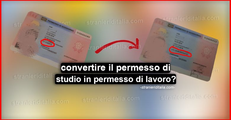 Come convertire il permesso di studio in permesso di lavoro
